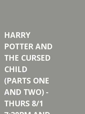 Harry Potter and The Cursed Child - Part 1 & 2 (8/1 7:30PM & 8/2 7:30PM) at Lyric Theatre