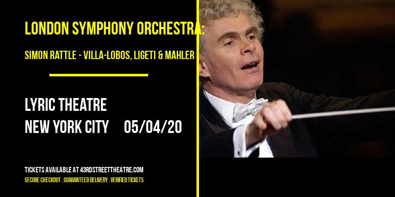 London Symphony Orchestra: Simon Rattle - Villa-Lobos, Ligeti & Mahler at Lyric Theatre